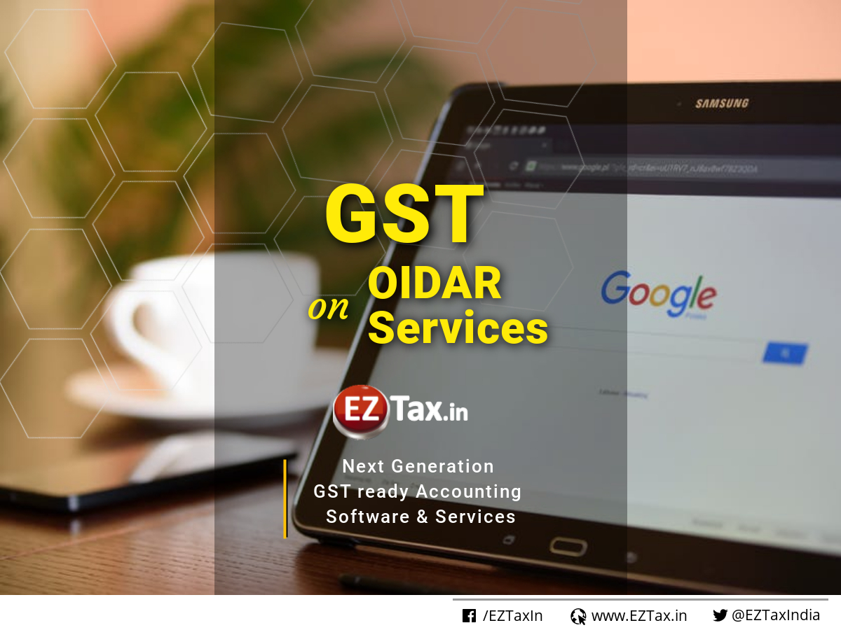 GST impact and applicability on OIDAR Services | EZTax.in