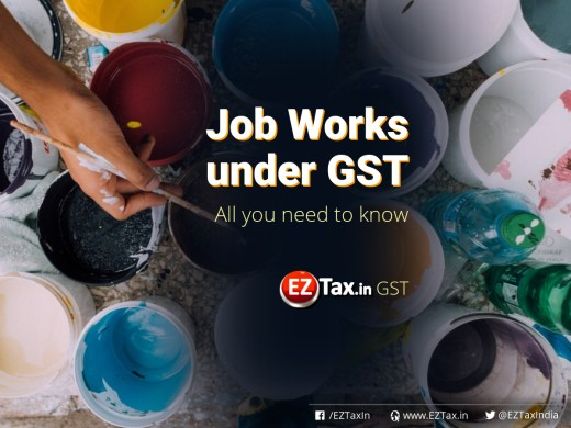 Job Works under GST All you need to know | EZTax.in