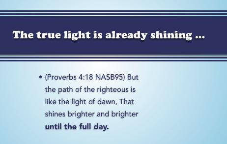 true light already shining Proverbs 4-18