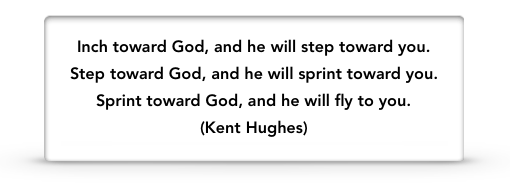 inch toward God Kent Hughes