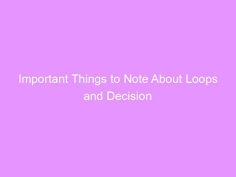 Important Things to Note About Loops and Decision in C++