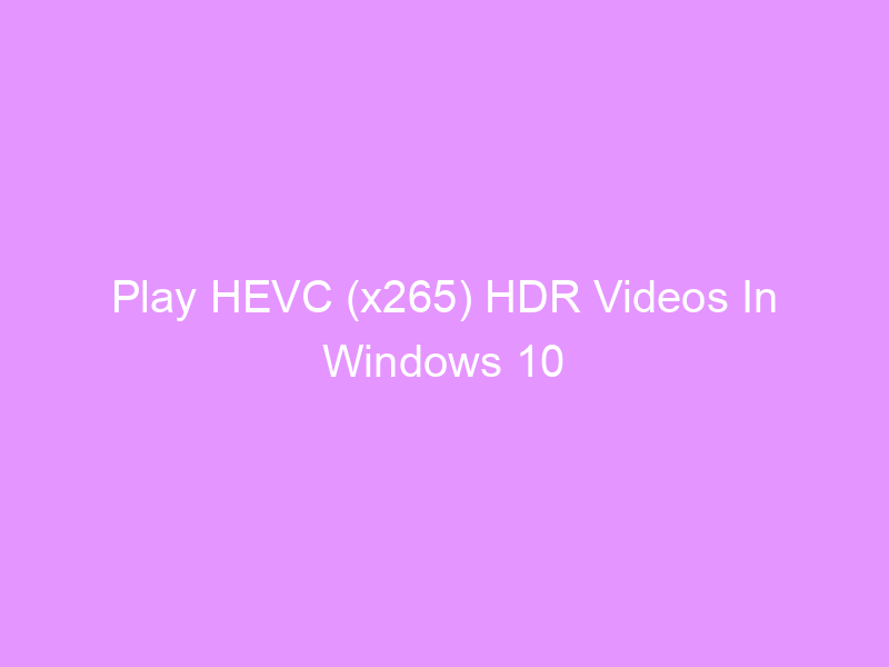 Play HEVC (x265) HDR Videos In Windows 10