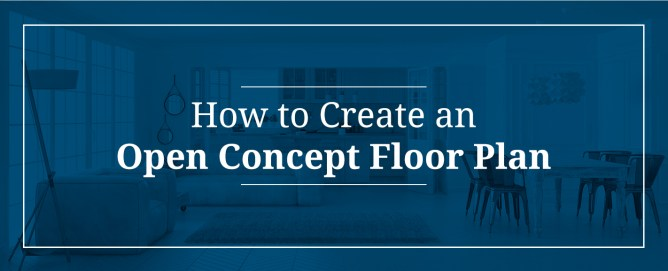 How to Create an Open Concept Floor Plan