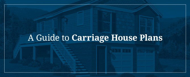 A Guide to Carriage House Plans