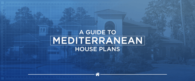 A Guide to Mediterranean House Plans