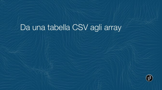 Processing: da una Table CSV agli array