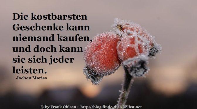 Die kostbarsten Geschenke kann niemand kaufen, und doch kann sie sich jeder leisten. Jochen Mariss