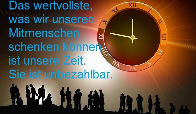 Das wertvollste, was wir unseren Mitmenschen schenken können ist unsere Zeit. Sie ist unbezahlbar.