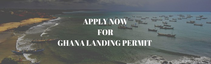 Apply to Ghana Landing Permit