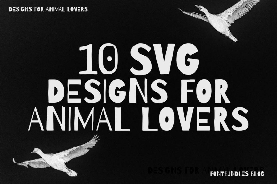 Download 10 SVG Designs for Animal Lovers | The Font Bundles Blog