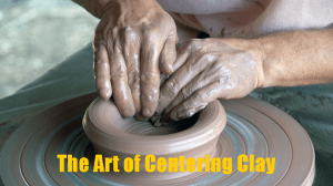 The Art of Centering Clay
