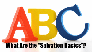 What Are the Salvation Basics?