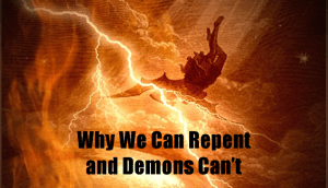 Why We Can Repent and Demons Cant