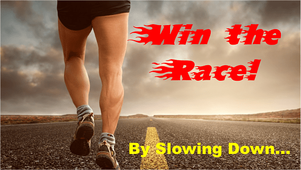 Win the Race - By Slowing Down