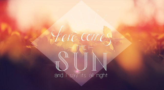 Here comes the sun…
