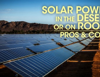 Solar Power in the Desert or on Roofs – what are the Pros and Cons?