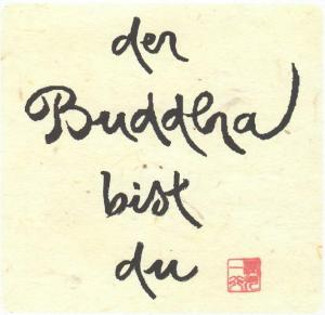 """Kalligrafie """"Der Buddha bist du."""""""