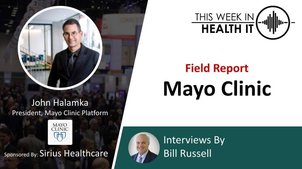 This Week in Health IT COVID-19 Series Field Report – Dr. John Halamka, President, Mayo Clinic Platform