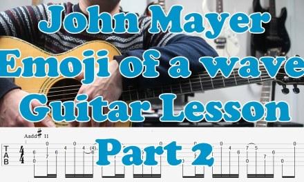 John Mayer, Emoji of a wave, Guitar Lesson, TAB, Tutorial, Chords, PART 2