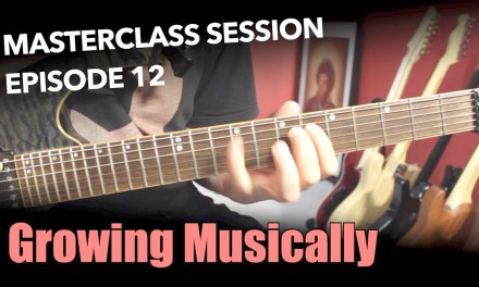How To Grow Musically On Guitar – Masterclass Session #12