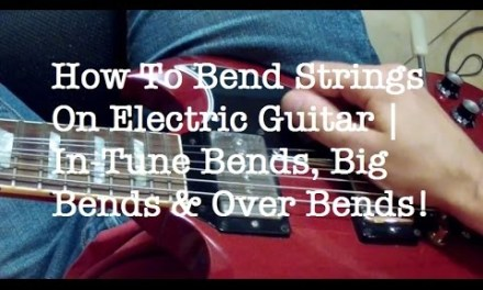 How To Bend Strings On Electric Guitar | In-Tune Bends, Big Bends & Over Bends!