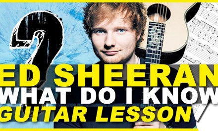 How-to-play – Ed Sheeran – What Do I Know? – Guitar Lesson (CHORDS) + TAB