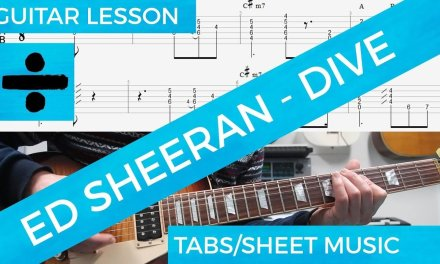 Ed Sheeran – Dive, Guitar Lesson, TABS, SOLO, COMPLETE Tutorial Note per Note