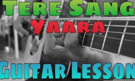 Guitar Lesson – Tere Sang Yaara| Atif Aslam | Rustom | Chords & Intro Tabs