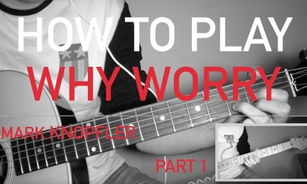 Mark Knopfler – Why Worry – How to Play CHORDS