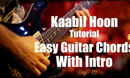 Kaabil Hoon – Kaabil – Complete Guitar Tutorial with Intro – Easy Guitar Lesson/Chords