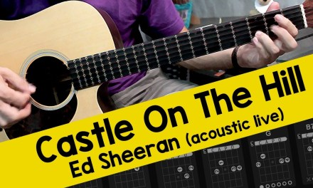 Ed Sheeran – Castle On The Hill (Acoustic Live Version) – Guitar Lesson