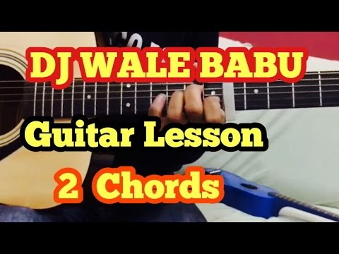 DJ Wale BaBu-Badshah Guitar Chords lesson in Hindi with tabs (Only 2 ...