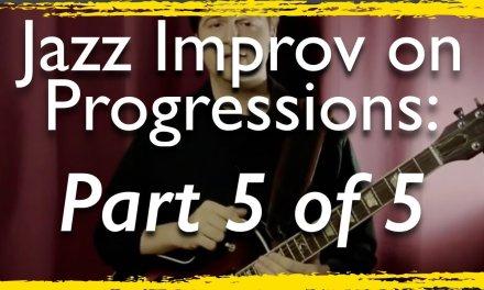 Jazz Improv on Chord Progressions – Part 5 of 5 – Jazz Guitar Lesson