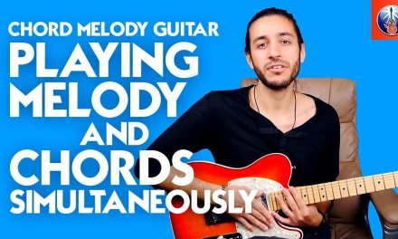 Chord Melody Guitar – Playing Melody and Chords Simultaneously