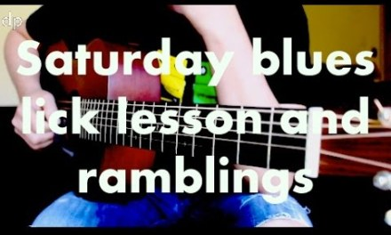 Saturday Blues Lick Lesson And Ramblings