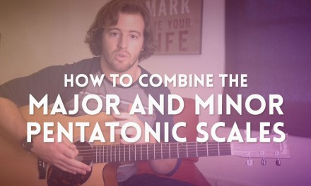 Guitar Lesson: How to Combine the Major and Minor Pentatonic Scales