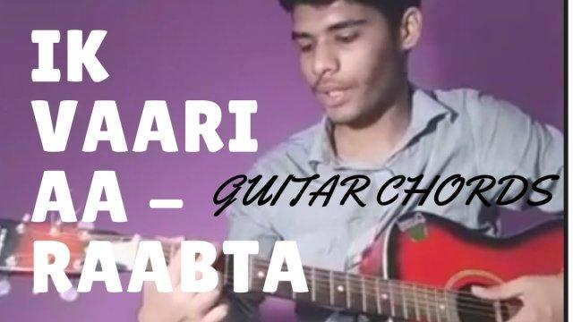 IK VAARI AA / RAABTA/ GUITAR CHORDS LESSON/BY NIKHIL SAGAR   The Glog