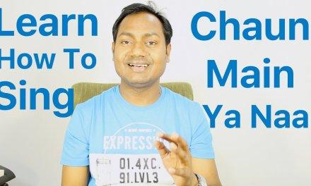 "How To Sing ""Chahun Main Ya Naa – Arijit Singh"" Bollywood Singing Lessons/Tutorials By Mayoor"