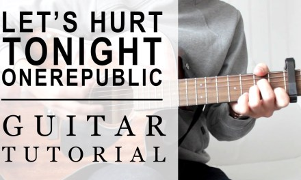 OneRepublic – Let's Hurt Tonight | FAST Guitar Tutorial | EASY Chords