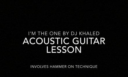 Acoustic Guitar Lesson – I'm The One – DJ Khaled