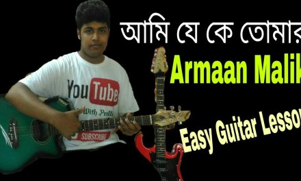 Ami Je Ke Tomar – Easy Guitar Chords Lesson – Title Track   Ankush   Nusrat   Armaan Malik  