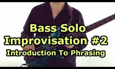 Bass Solo Improvisation Lesson #2 – Introduction To Phrasing
