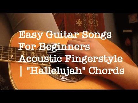 Easy Guitar Songs For Beginners Acoustic Fingerstyle Hallelujah