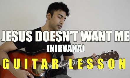 #19 – Jesus Doesn't Want Me For A Sunbeam (Nirvana) – Guitar lesson – Complete and Accurate