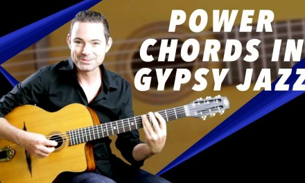 Power Chords In Gypsy Jazz – Gypsy Jazz Guitar Secrets Lesson