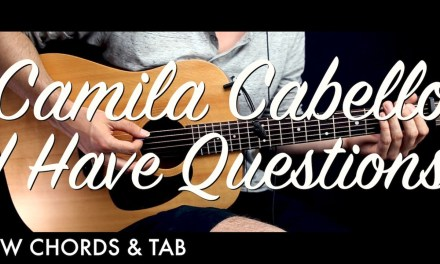 Camila Cabello – I Have Questions Guitar Tutorial Lesson w Chords & TAB / Guitar Cover