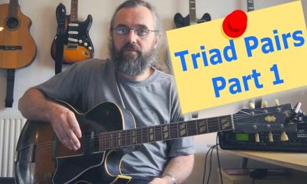 Triad Pairs – Part 1 – Jazz Guitar Lesson