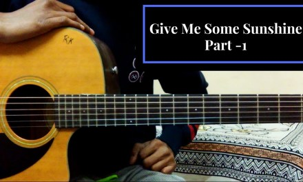 Give Me Some Sunshine||GuitarLesson||Tutorial||3idiots||Part 1||2017||Original Chords