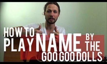 Name – Goo Goo Dolls – Guitar Lesson – Tutorial