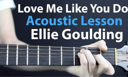 Ellie Goulding – Love Me Like You Do: Acoustic Guitar Lesson EASY